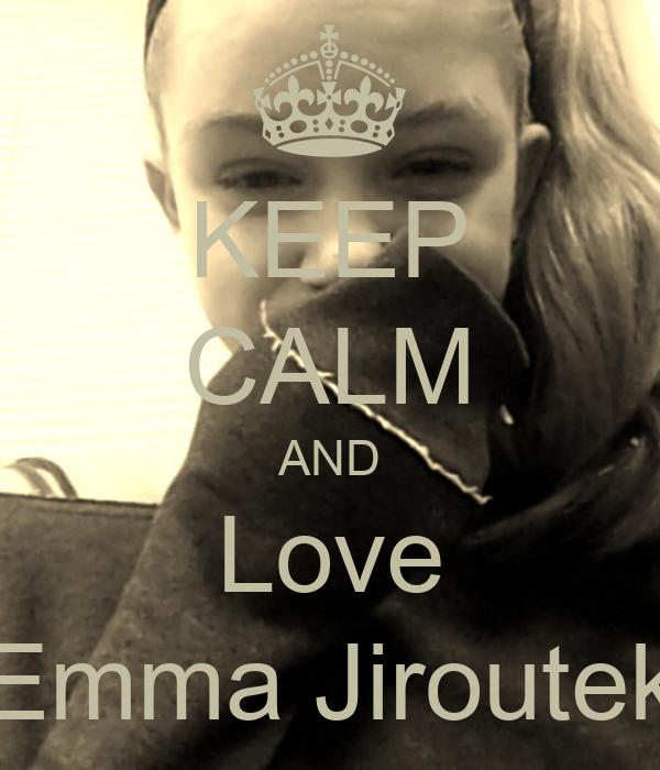 KEEP CALM AND Love Emma Jiroutek