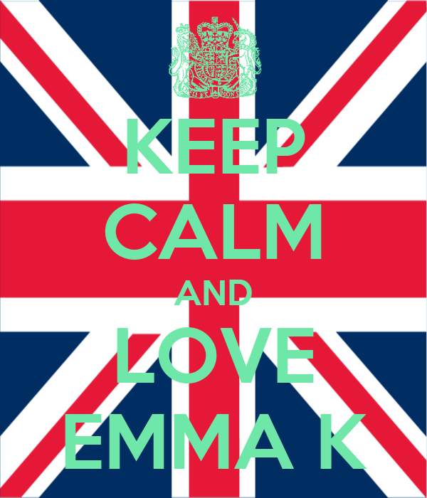 KEEP CALM AND LOVE EMMA K