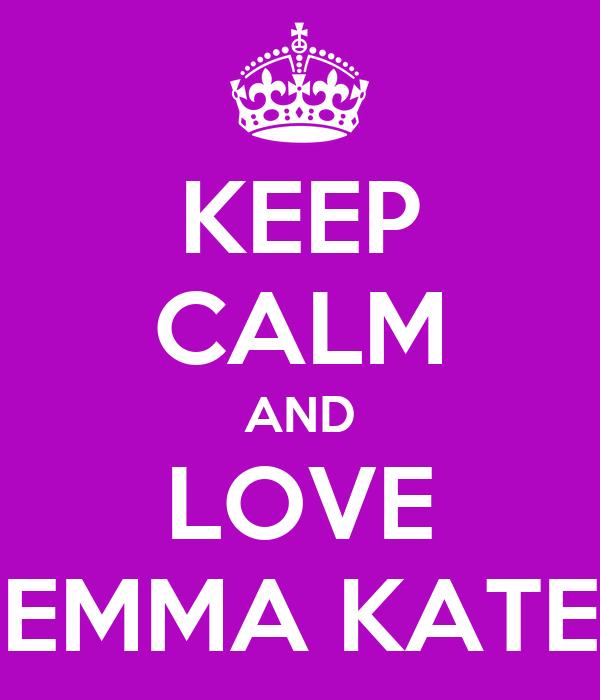 KEEP CALM AND LOVE EMMA KATE