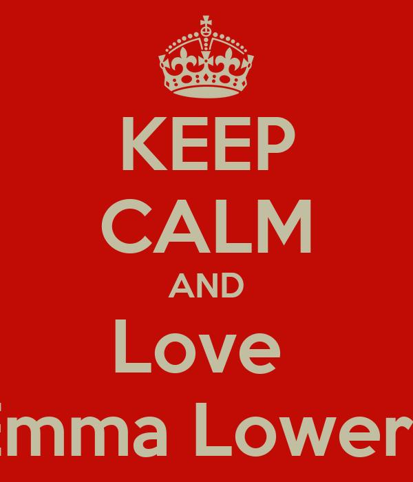 KEEP CALM AND Love  Emma Lowery