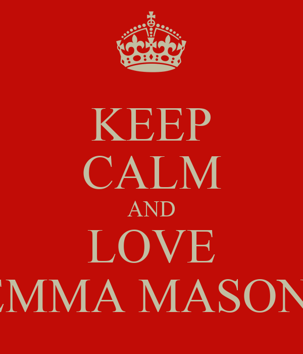 KEEP CALM AND LOVE EMMA MASON!
