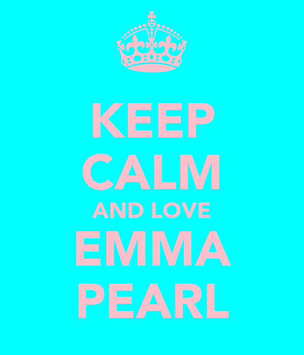 KEEP CALM AND LOVE EMMA PEARL
