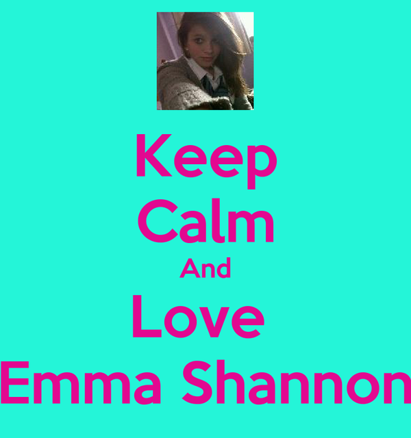 Keep Calm And Love  Emma Shannon