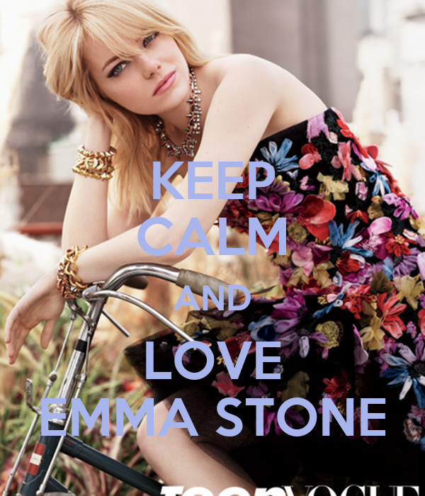 KEEP CALM AND LOVE EMMA STONE