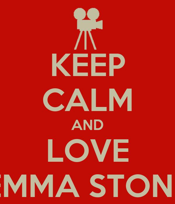 KEEP CALM AND LOVE EMMA STONE