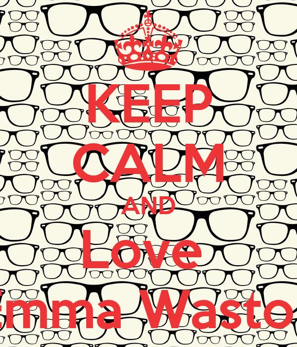 KEEP CALM AND Love  Emma Waston