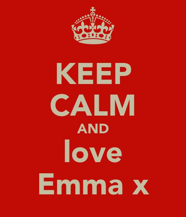 KEEP CALM AND love Emma x