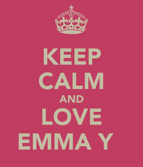 KEEP CALM AND LOVE EMMA Y ♡