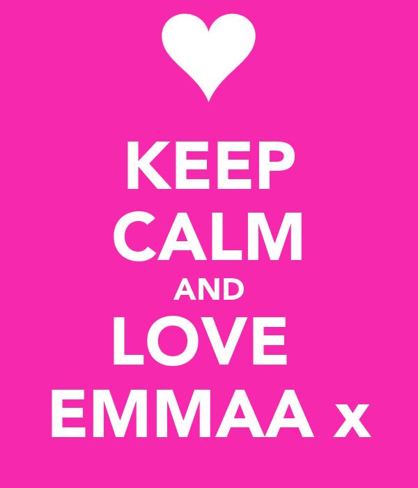 KEEP CALM AND LOVE  EMMAA x