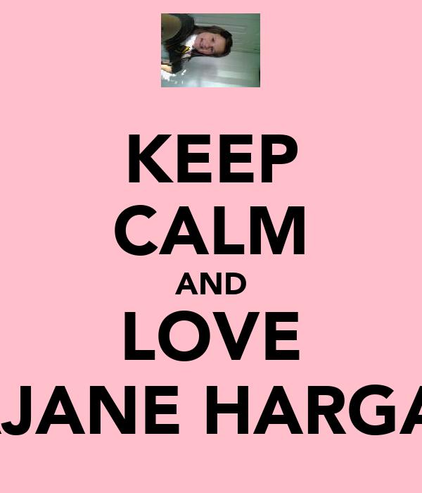 KEEP CALM AND LOVE EMMAJANE HARGAN!!xx