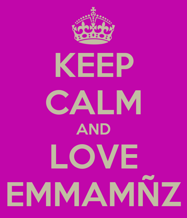 KEEP CALM AND LOVE EMMAMÑZ