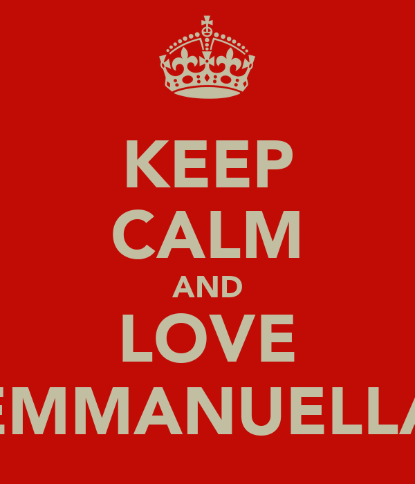 KEEP CALM AND LOVE EMMANUELLA