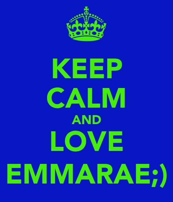 KEEP CALM AND LOVE EMMARAE;)