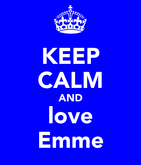 KEEP CALM AND love Emme