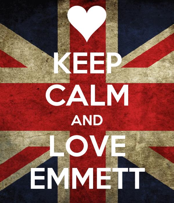 KEEP CALM AND LOVE EMMETT
