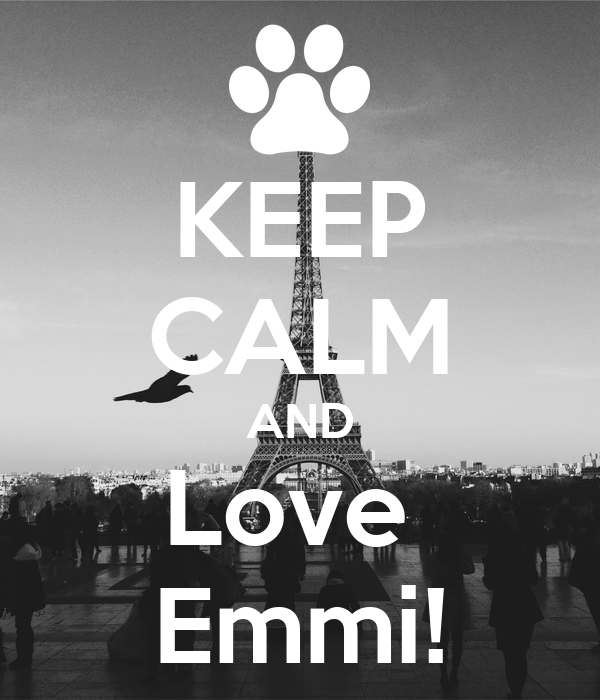 KEEP CALM AND Love  Emmi!