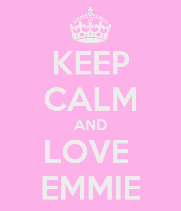 KEEP CALM AND LOVE  EMMIE