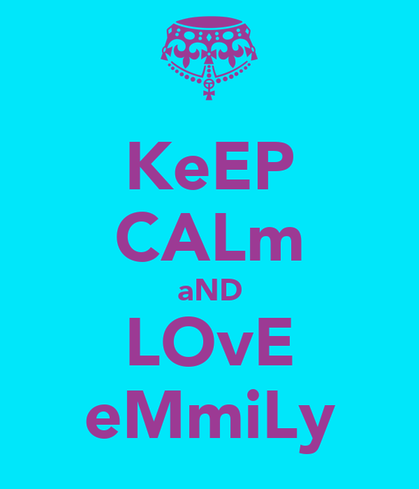 KeEP CALm aND LOvE eMmiLy