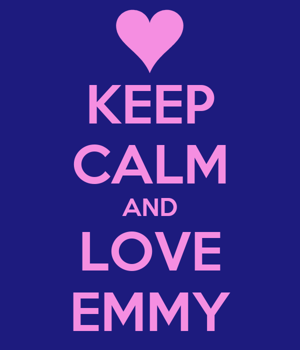 KEEP CALM AND LOVE EMMY