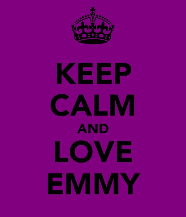 KEEP CALM AND LOVE EMMY