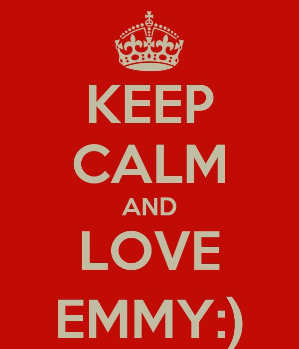 KEEP CALM AND LOVE EMMY:)