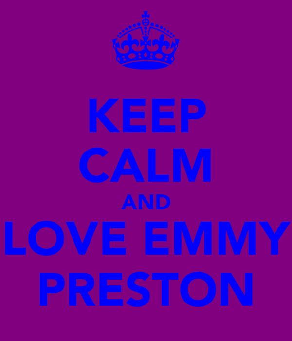 KEEP CALM AND LOVE EMMY PRESTON