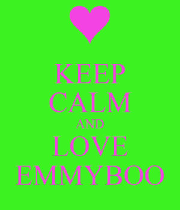 KEEP CALM AND LOVE EMMYBOO