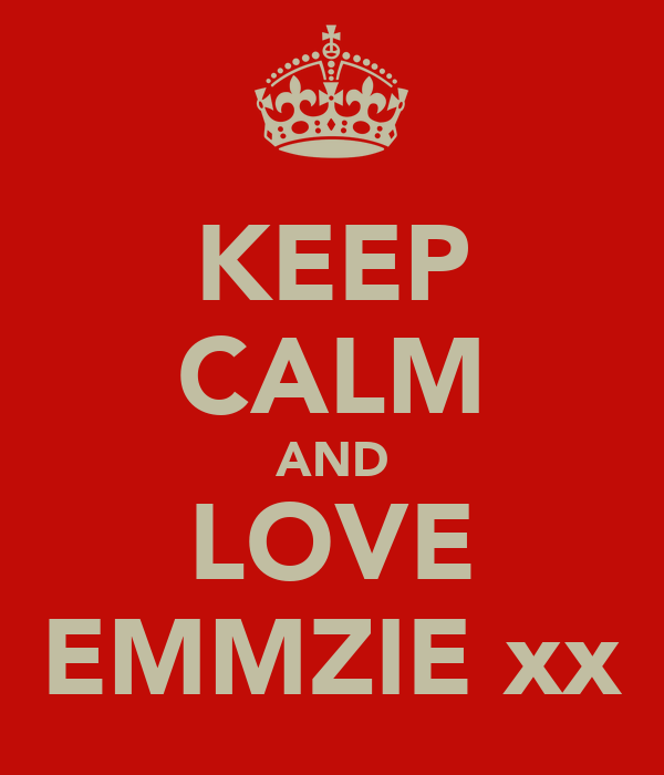 KEEP CALM AND LOVE EMMZIE xx