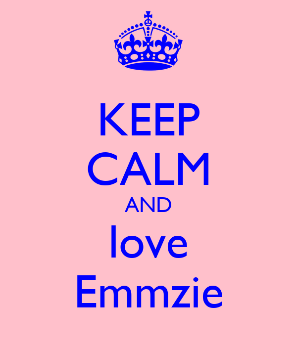 KEEP CALM AND love Emmzie