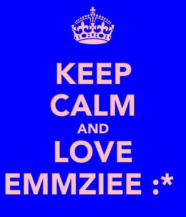 KEEP CALM AND LOVE EMMZIEE :*