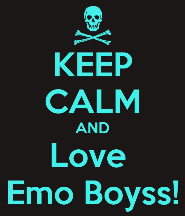 KEEP CALM AND Love  Emo Boyss!