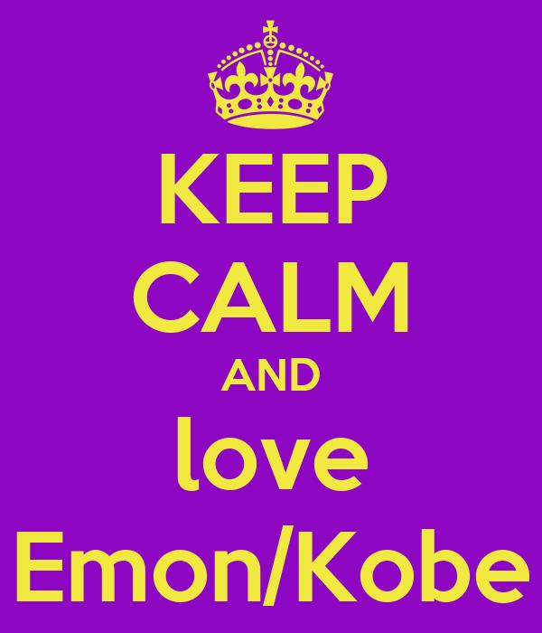 KEEP CALM AND love Emon/Kobe