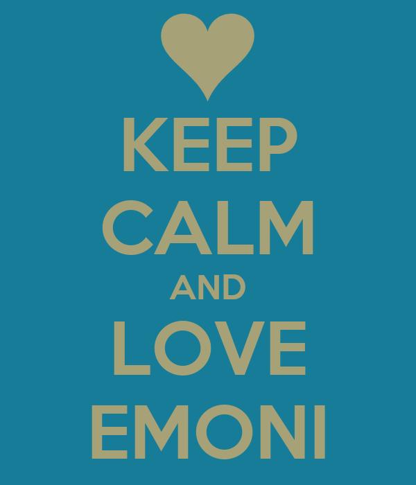 KEEP CALM AND LOVE EMONI