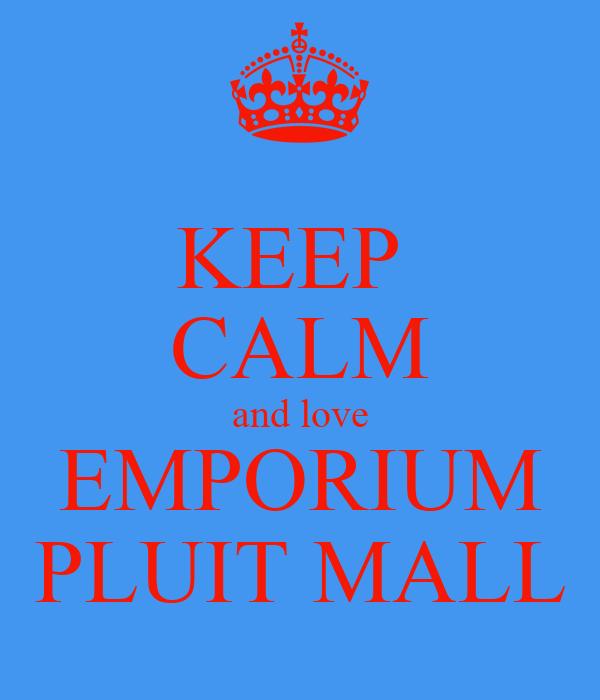 KEEP  CALM and love EMPORIUM PLUIT MALL