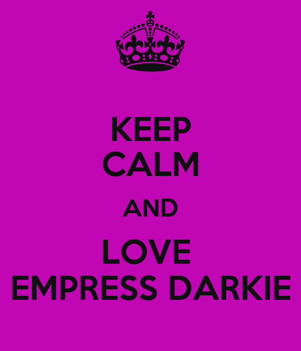 KEEP CALM AND LOVE  EMPRESS DARKIE