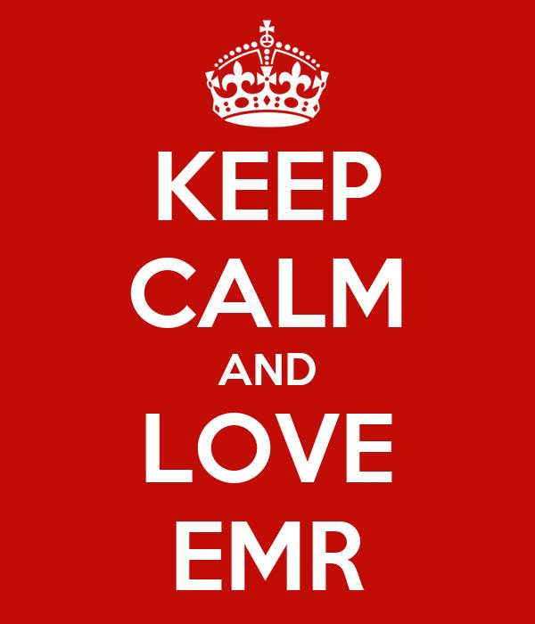 KEEP CALM AND LOVE EMR