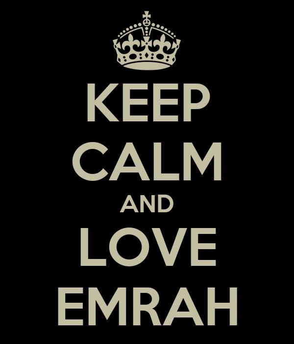 KEEP CALM AND LOVE EMRAH