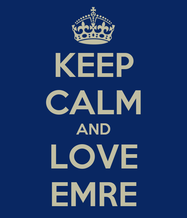 KEEP CALM AND LOVE EMRE