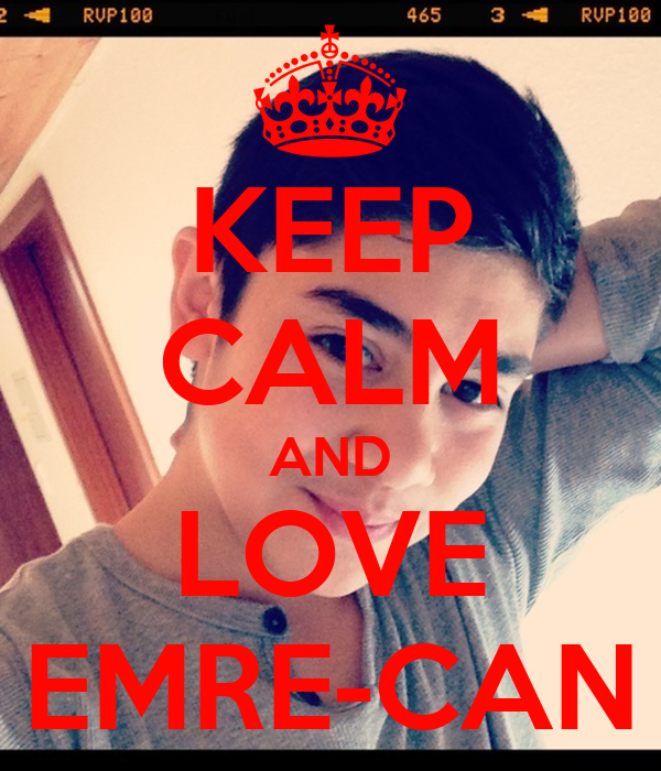 KEEP CALM AND LOVE EMRE-CAN