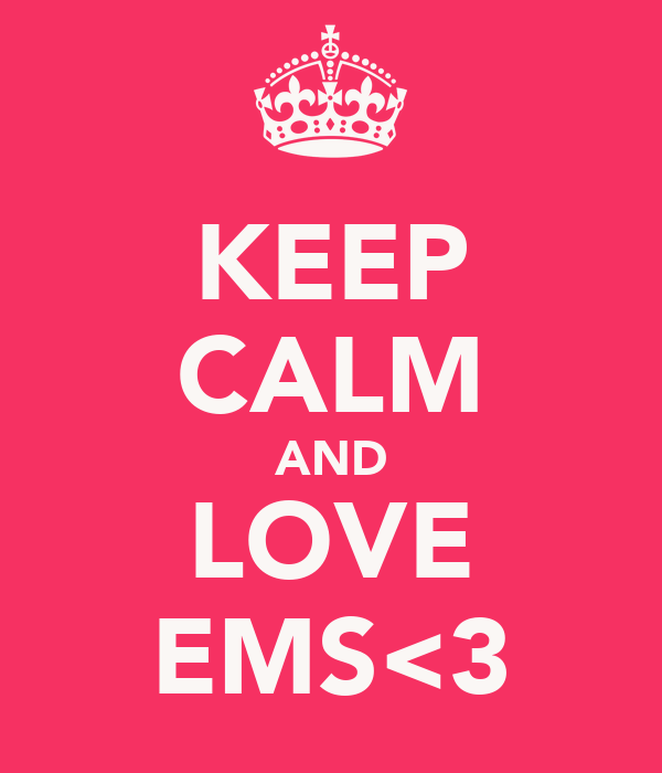 KEEP CALM AND LOVE EMS<3