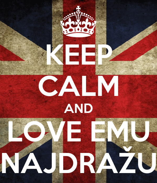 KEEP CALM AND LOVE EMU NAJDRAŽU