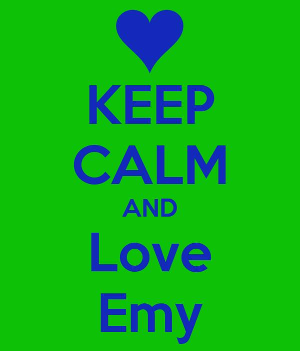 KEEP CALM AND Love Emy