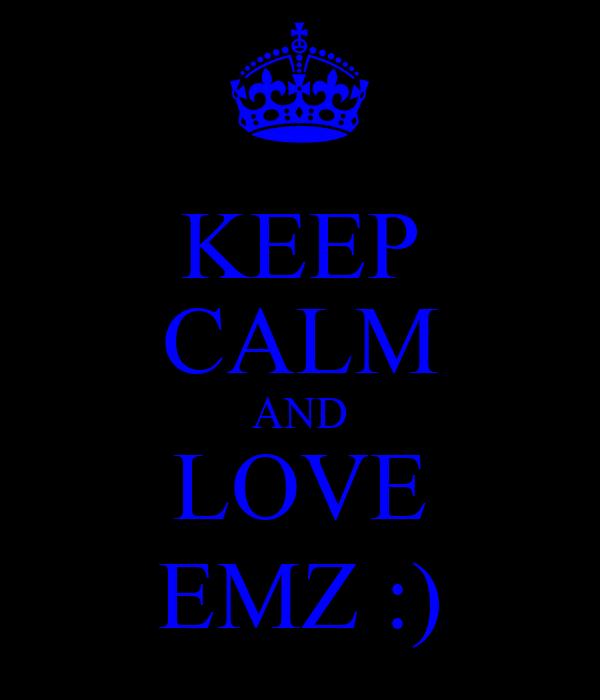 KEEP CALM AND LOVE EMZ :)