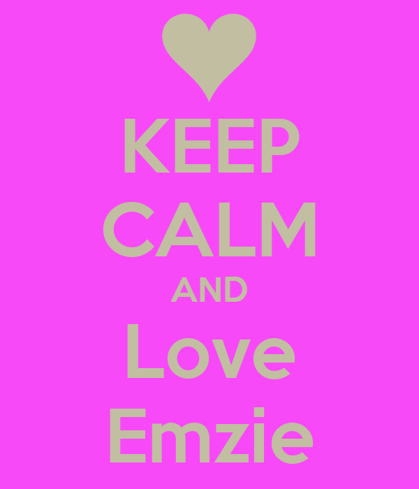 KEEP CALM AND Love Emzie