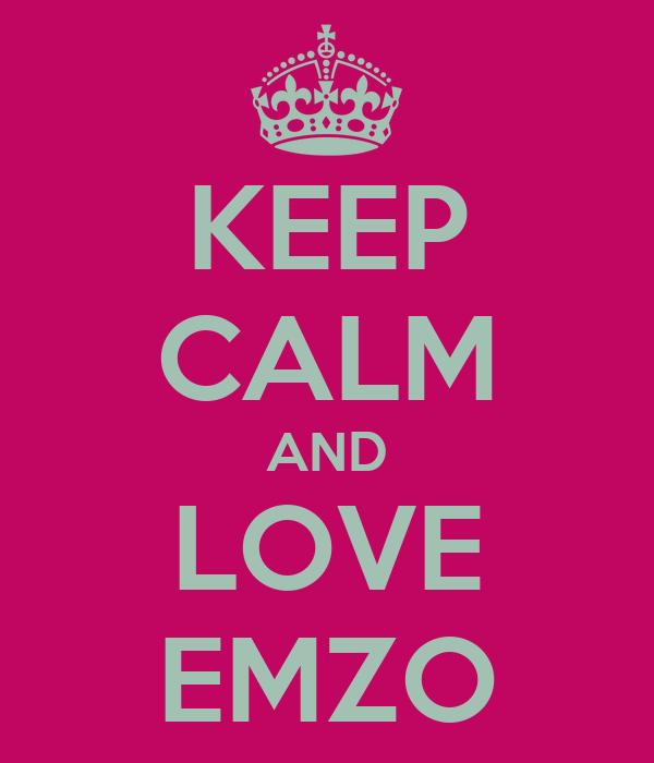 KEEP CALM AND LOVE EMZO
