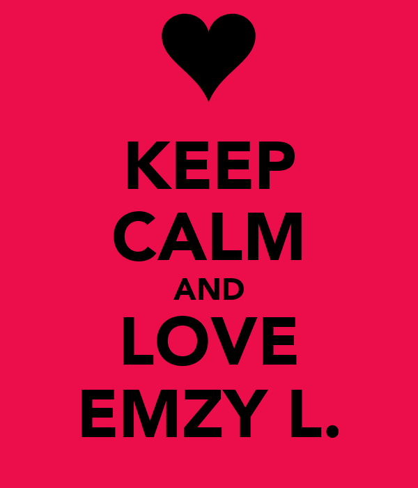 KEEP CALM AND LOVE EMZY L.