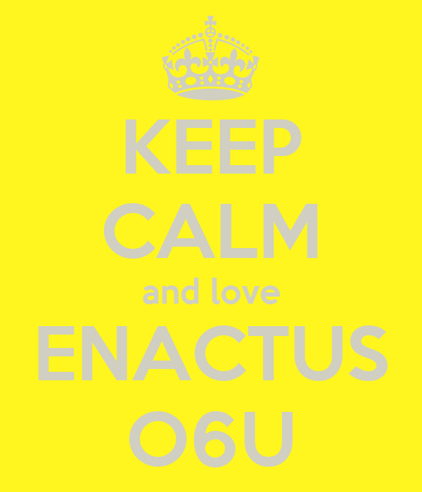 KEEP CALM and love ENACTUS O6U