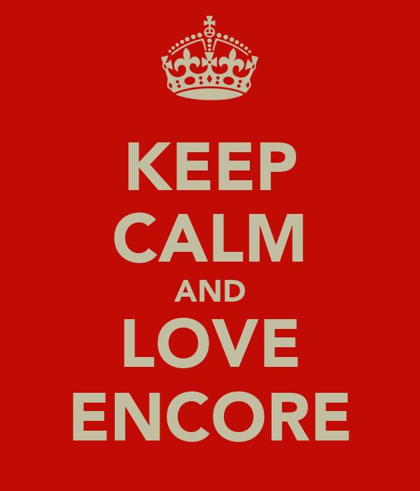 KEEP CALM AND LOVE ENCORE