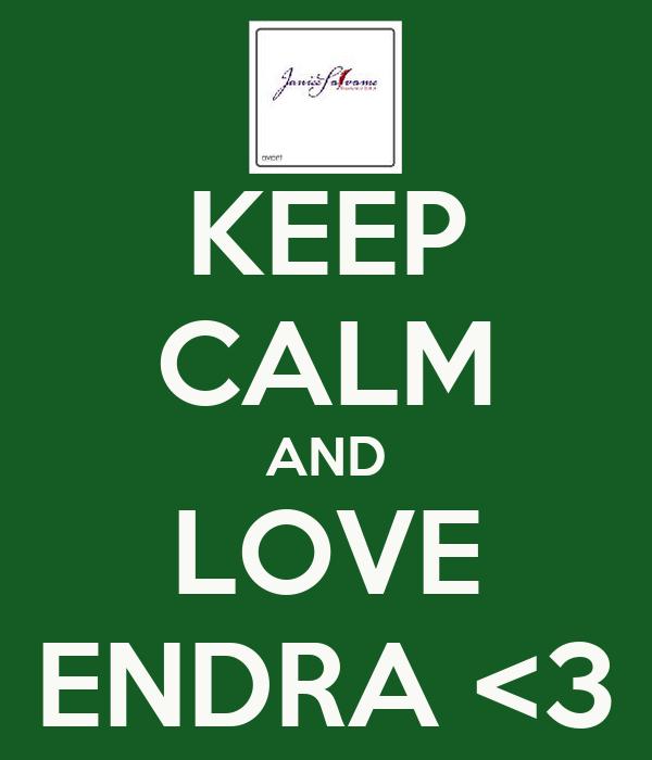 KEEP CALM AND LOVE ENDRA <3