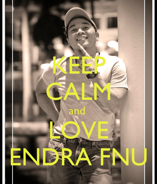 KEEP CALM and  LOVE ENDRA FNU
